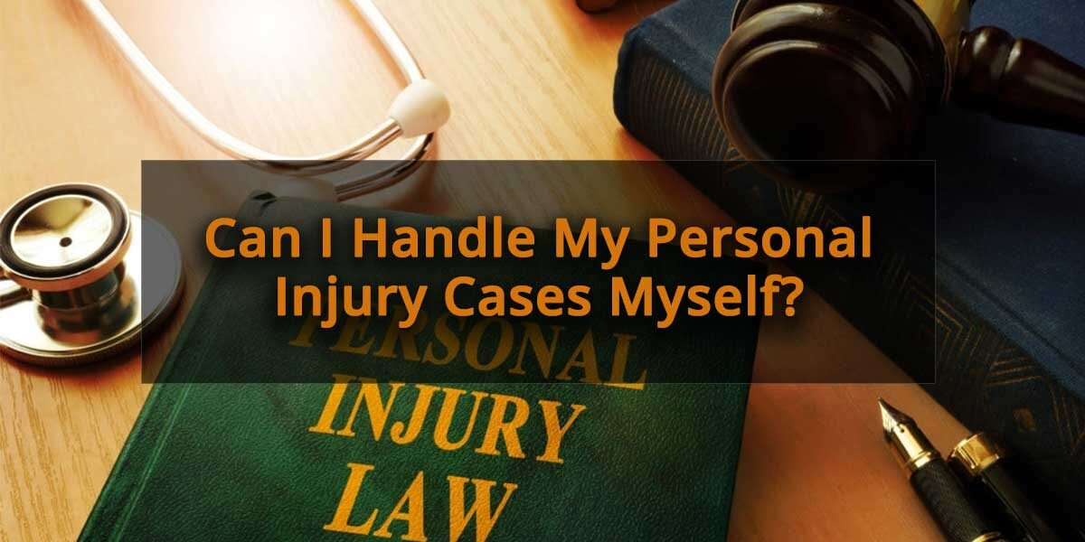 Can I Handle My Personal Injury Cases Myself?