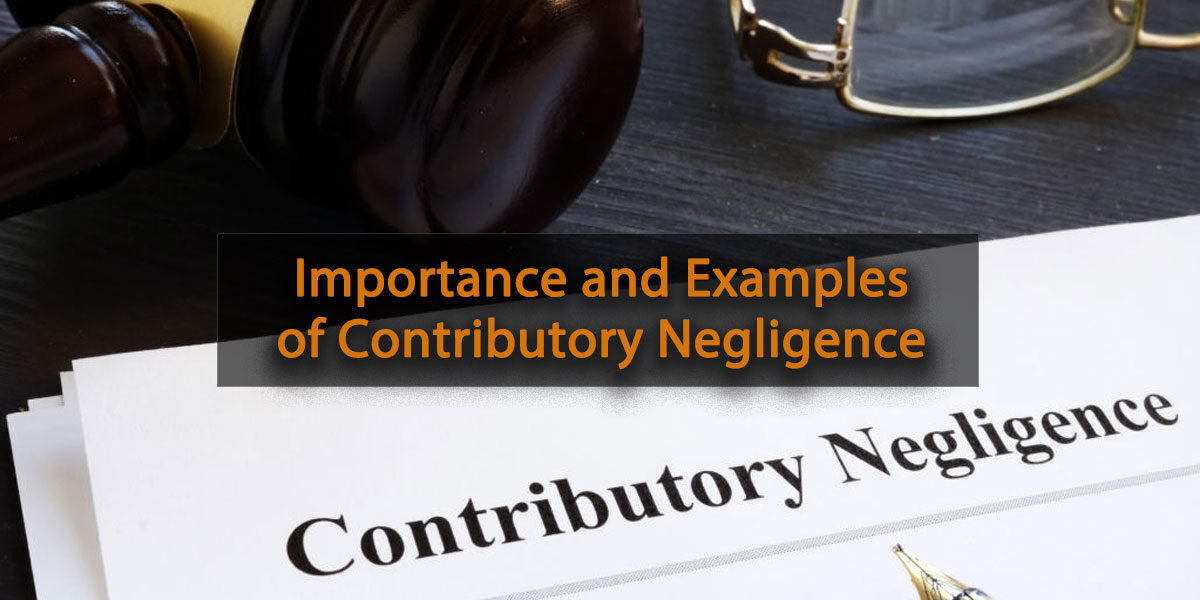 Importance and Examples of Contributory Negligence