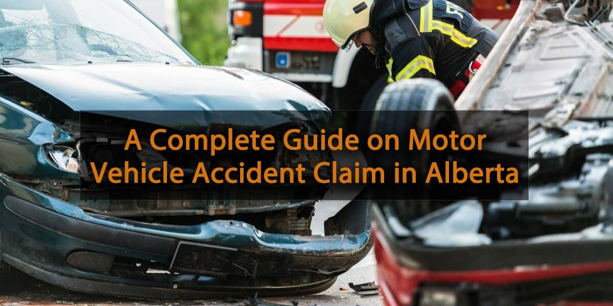 A Complete Guide on Motor Vehicle Accident Claim in Alberta